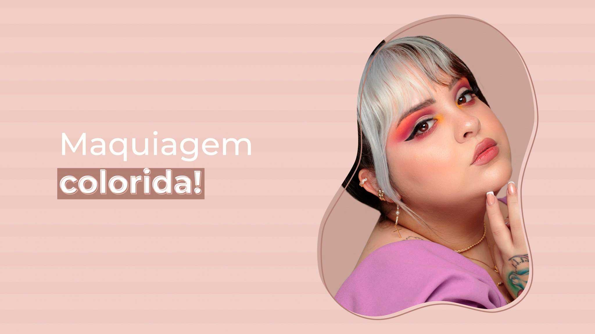 Maquiagem colorida: guia rápido de como combinar cores na maquiagem