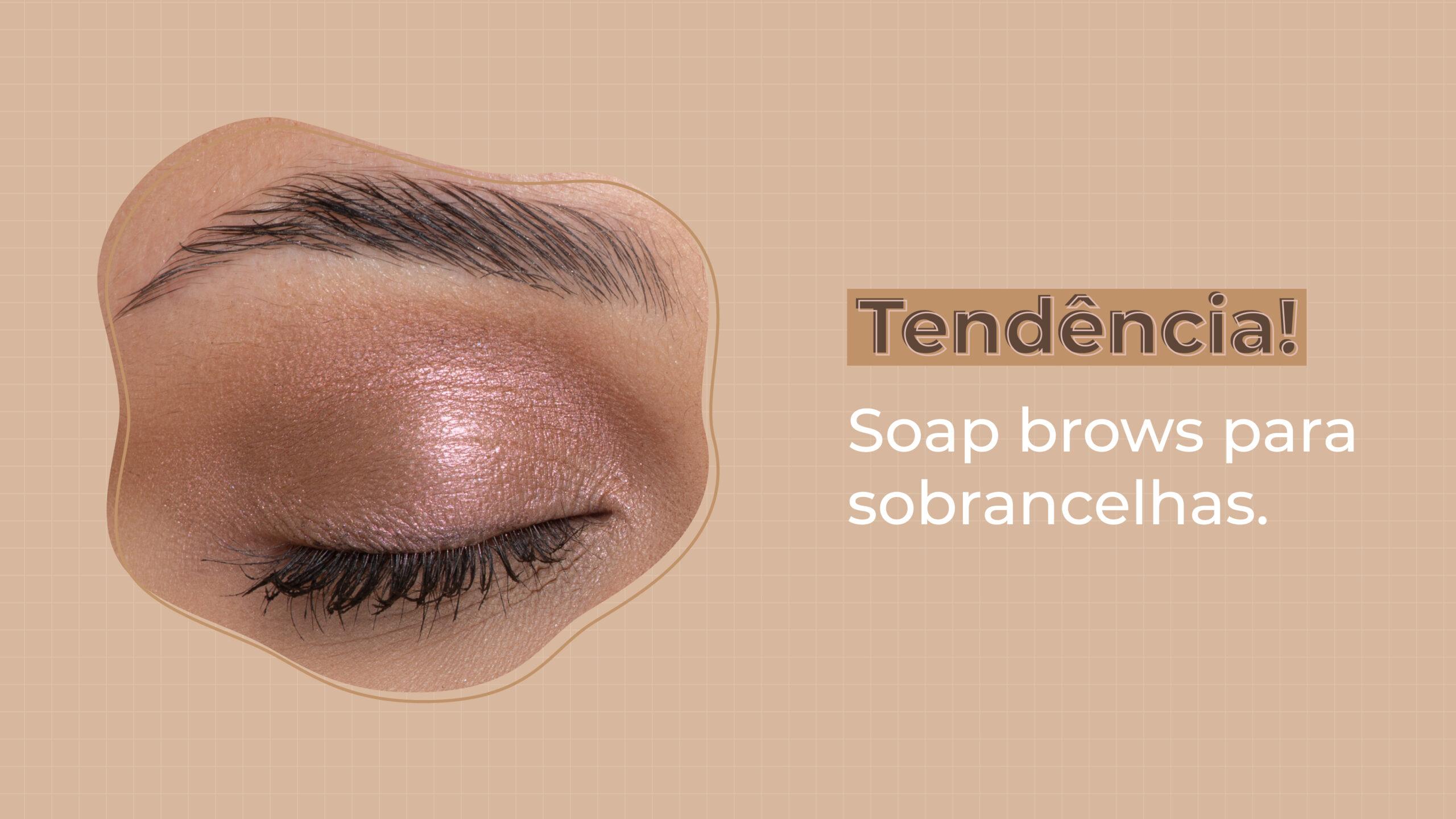 Sobrancelha penteada para cima: como fazer a tendência soap brows